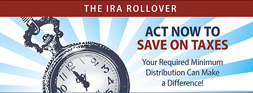 The IRA Rollover. Act now to save on taxes. Your required minimum distribution can make a difference.